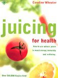 Juicing for Health - Caroline Wheater