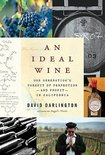 An Ideal Wine: One Generation's Pursuit of Perfection - David Darlington