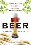 Beer is Proof God Loves Us - Charles W. Bamforth