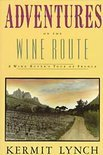 Kermit Lynch - Adventures on the Wine Route: A Wine Buyer S Tour of France