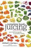 The Complete Book of Juicing - Michael T. Murray