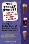 Todd Wilbur - Top Secret Recipes: Sodas, Smoothies, Spirits, & Shakes: Creating Cool Kitchen Clones of America's Favorite Brand-Name Drinks