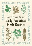 Alice Cooke Brown - Early American Herb Recipes