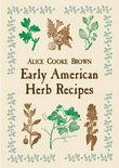 Early American Herb Recipes - Alice Cooke Brown