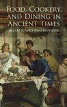 Food, Cookery and Dining in Ancient Times - Alexis Soyer