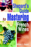 William S Shepard - Shepard's Guide to Mastering French Wines