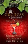 The Duchess Of Northumberland - The Duchess of Northumberland's Little Book of Cocktails, Cordials and Elixirs