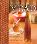 The Complete Guide to Making Mead - Steve Piatz