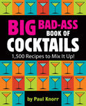 Big Bad-Ass Book of Cocktails - Paul Knorr