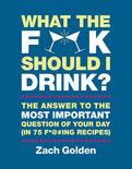 Zach Golden - What the F*@# Should I Drink?