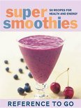 Super Smoothies: Reference to Go - Sara Corpening Whiteford