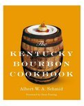 The Kentucky Bourbon Cookbook - Chair Albert W A Schmid