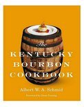 The Kentucky Bourbon Cookbook - Albert W. A. Schmid