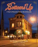 Jim Draeger - Bottoms Up: A Toast to Wisconsin's Historic Bars & Breweries