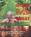 Tony Curtis - Good Wine, Bad Language, Great Vineyards: Wine Characters of Australia