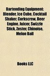 Books Llc - Bartending Equipment: Blender, Ice Cube,