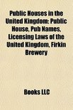 - Public Houses In The United Kingdom: Public House, Pub Names, Licensing Laws Of The United Kingdom, Firkin Brewery