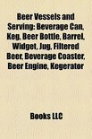 Beer Vessels and Serving: Beer Glassware, Beverage Can, Barrel, Beer Bottle, Keg, Pint Glass, Widget, Jug, Filtered Beer, Beer Engine -