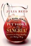 Julia Reed - But Mama Always Put Vodka in Her Sangria