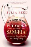 But Mama Always Put Vodka in Her Sangria! - Julia Reed