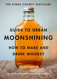 The Kings County Distillery Guide to Urban Moonshining - David Haskell