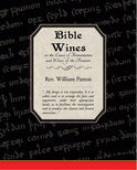 Bible Wines or the Laws of Fermentation and Wines of the Ancients - William Patton