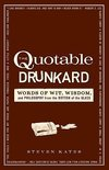 Steven Kates - The Quotable Drunkard: Words of Wit, Wisdom, and Philosophy From the Bottom of the Glass