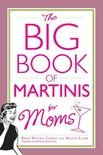 The Big Book of Martinis for Moms - Rose Maura Lorre