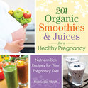 Nicole Cormier, RD, LDN - 201 Organic Smoothies and Juices for a Healthy Pregnancy