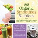 Nicole Cormier - 201 Organic Smoothies and Juices for a Healthy Pregnancy