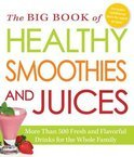 Adams Media - The Big Book of Healthy Smoothies and Juices