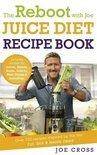 The Reboot with Joe Juice Diet Recipe Book - Joe Cross