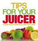 - Tips for Your Juicer