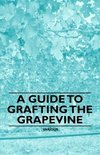 - A Guide to Grafting the Grapevine