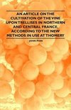 An Article on the Cultivation of the Vine Upon Trellises in Northern and Central France, According to the New Methods in Use at Thomery - John Phin