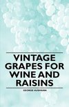 Vintage Grapes for Wine and Raisins - George Husmann