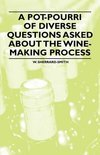 A Pot-Pourri of Diverse Questions Asked About the Wine-Making Process - W. Sherrard-Smith