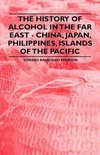 The History of Alcohol in the Far East - China, Japan, Philippines, Islands of the Pacific - Edward Randolph Emerson