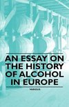An Essay on the History of Alcohol in Europe - Edward Randolph Emerson