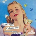 I'm So Happy it's Happy Hour - Anne Taintor