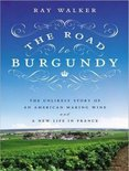 Ray Walker - The Road to Burgundy: The Unlikely Story of an American Making Wine and a New Life in France