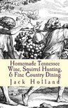 Homemade Tennessee Wine, Squirrel Hunting, & Fine Country Dining - Jack Holland