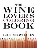 The Wine Lover's Coloring Book - Louise Wilson