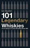 Ian Buxton - 101 Legendary Whiskies You're Dying to Try But (Probably) Never Will