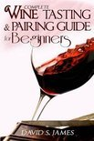 David S James - Complete Wine Tasting and Pairing Guide for Beginners