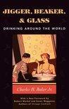 Jigger, Beaker and Glass - Charles H Baker, Jr.
