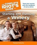 The Complete Idiot's Guide to Starting and Running a Winery - Thomas Pellechia