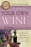 The Complete Guide to Making Your Own Wine at Home - John Peragine, Jr.