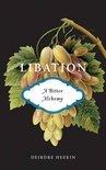 Libation, a Bitter Alchemy - Deirdre Heekin
