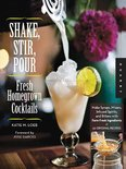Shake, Stir, Pour-Fresh Homegrown Cocktails - Katie Loeb